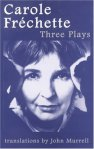 Carole Fréchette : Three Plays, Playwrights Canada Press, Toronto, 2002