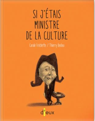 """""""Si j'étais ministre de la culture"""". Carole Fréchette -Thierry Dedieu."""